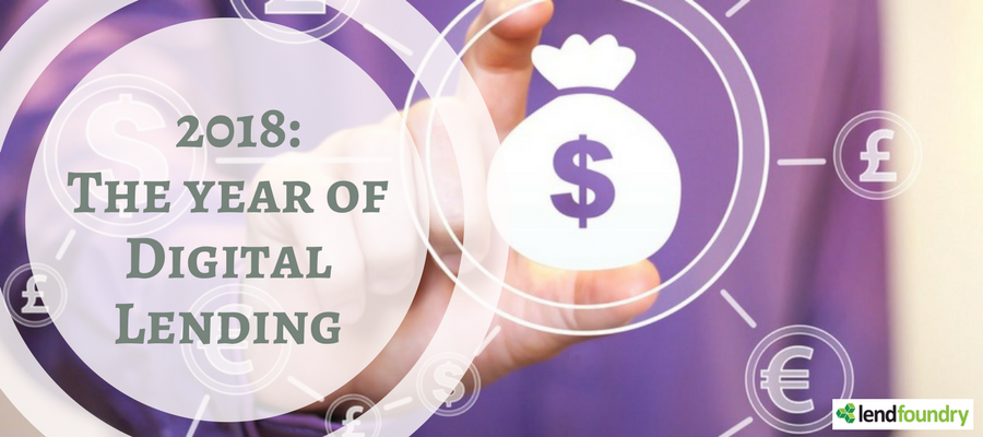 2018 will be the year of digital lending. Are you ready?